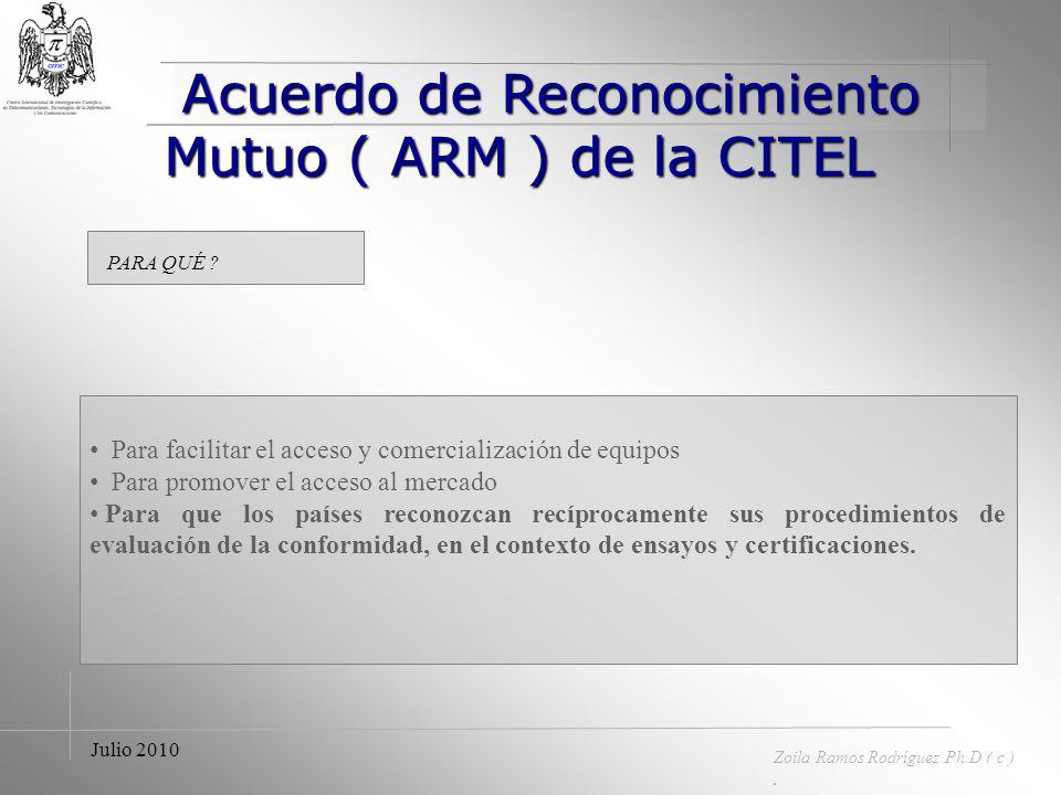 Acuerdo de Reconocimiento Mutuo ( ARM ) de la CITEL Acuerdo de Reconocimiento Mutuo ( ARM ) de la CITEL Zoila Ramos Rodríguez Ph.D ( c ). Julio 2010 Q