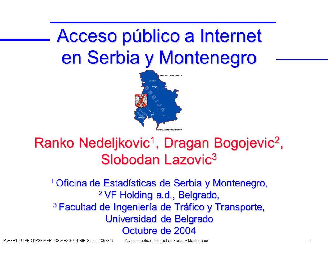 Acceso público a Internet en Serbia y Montenegro 1 P:\ESP\ITU-D\BDT\PSF\MEF\TDS\MEX04\14-BIH-S.ppt (185731) Acceso público a Internet en Serbia y Mont