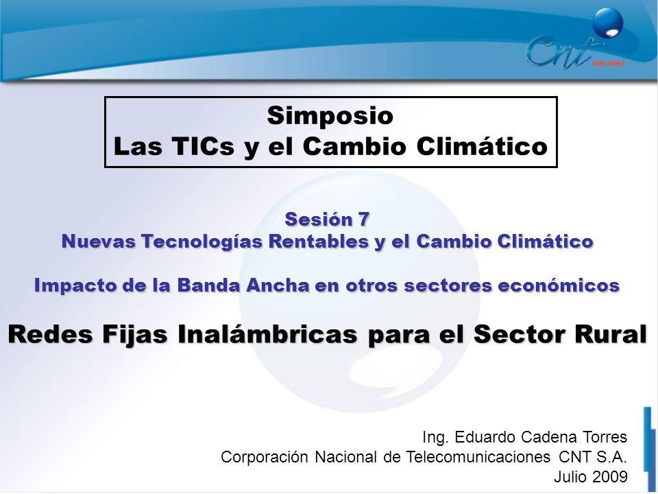 Sesión 7 Nuevas Tecnologías Rentables y el Cambio Climático Impacto de la Banda Ancha en otros sectores económicos Redes Fijas Inalámbricas para el Se