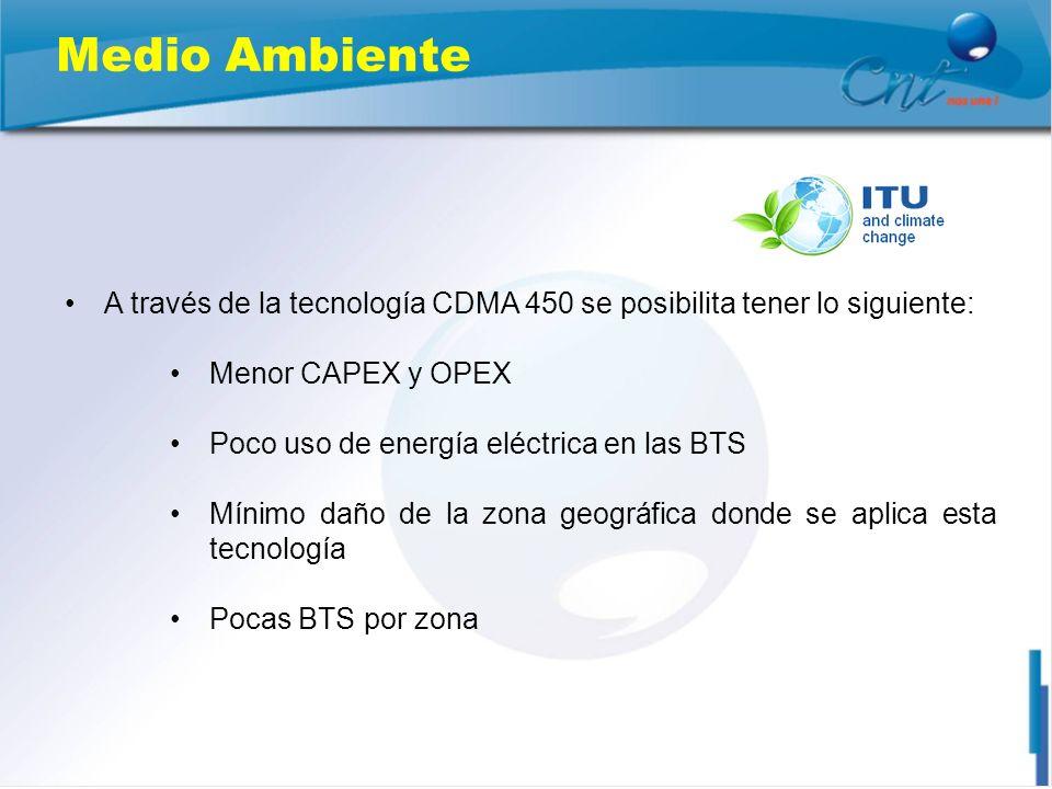 Medio Ambiente A través de la tecnología CDMA 450 se posibilita tener lo siguiente: Menor CAPEX y OPEX Poco uso de energía eléctrica en las BTS Mínimo