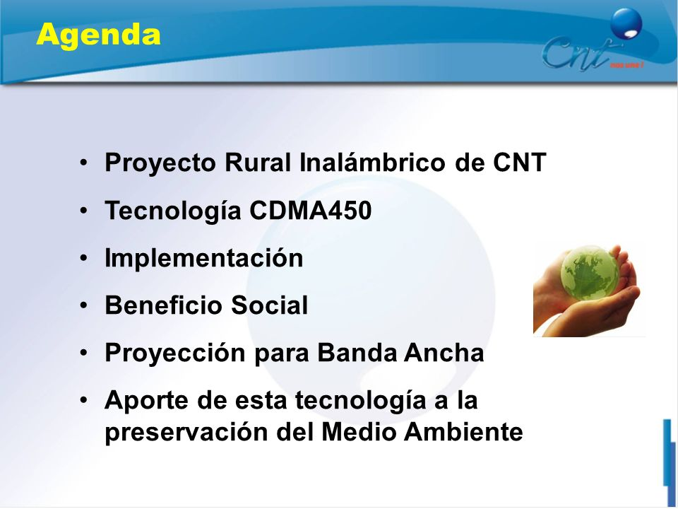Agenda Proyecto Rural Inalámbrico de CNT Tecnología CDMA450 Implementación Beneficio Social Proyección para Banda Ancha Aporte de esta tecnología a la
