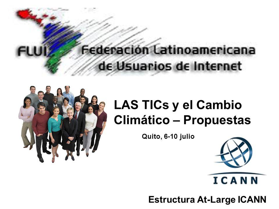 Estructura At-Large ICANN LAS TICs y el Cambio Climático – Propuestas Quito, 6-10 julio