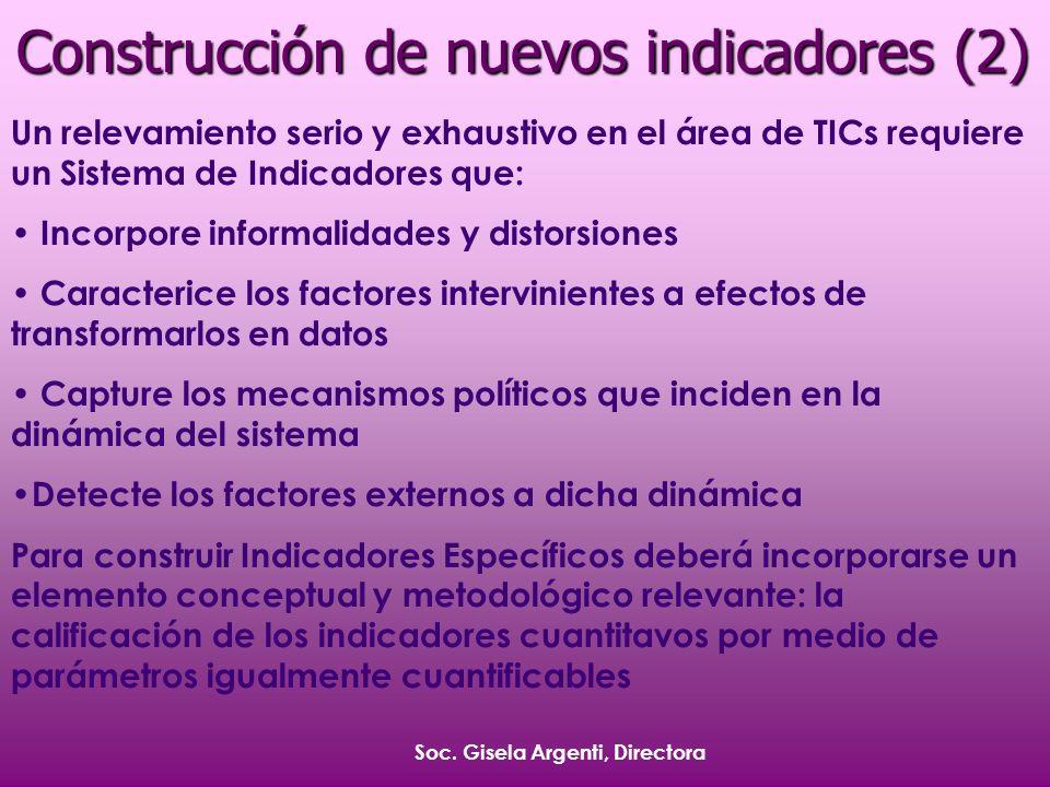Soc. Gisela Argenti, Directora Construcción de nuevos indicadores (2) Un relevamiento serio y exhaustivo en el área de TICs requiere un Sistema de Ind