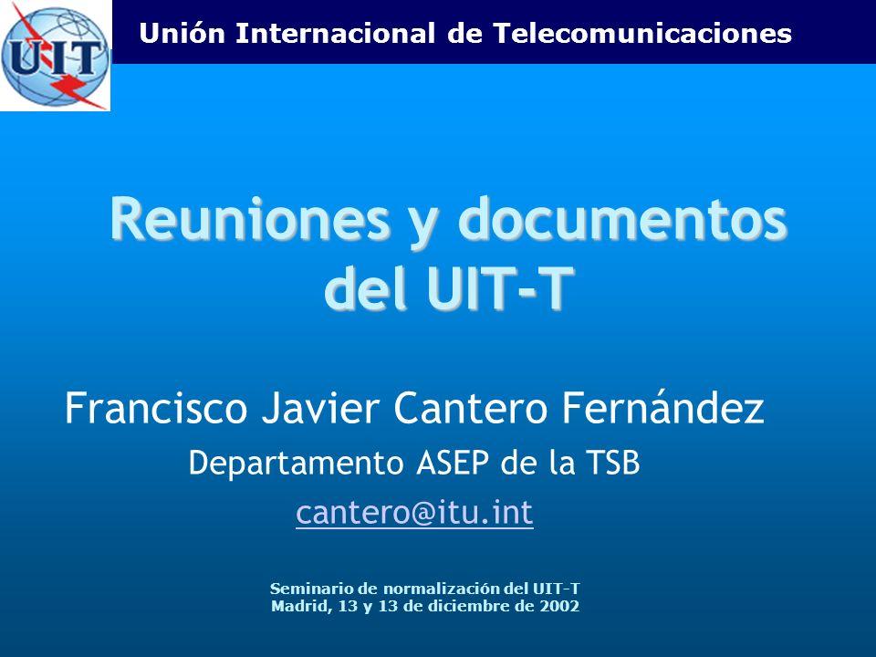 Unión Internacional de Telecomunicaciones Seminario de normalización del UIT-T Madrid, 13 y 13 de diciembre de 2002 Reuniones y documentos del UIT-T F