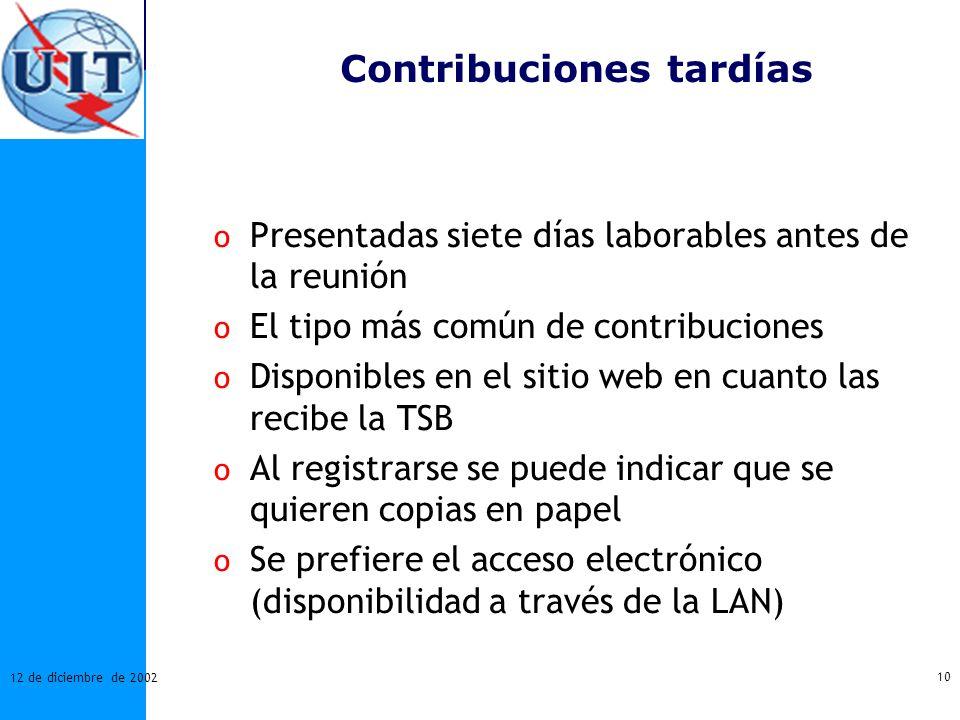 10 12 de diciembre de 2002 Contribuciones tardías o Presentadas siete días laborables antes de la reunión o El tipo más común de contribuciones o Disp