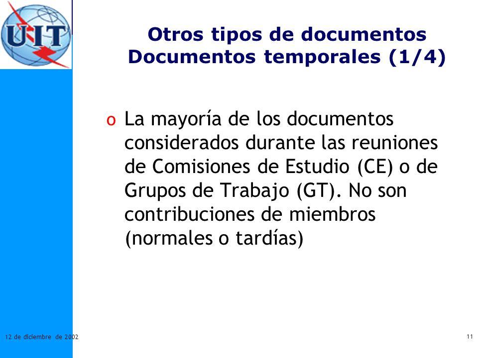 11 12 de diciembre de 2002 Otros tipos de documentos Documentos temporales (1/4) o La mayoría de los documentos considerados durante las reuniones de