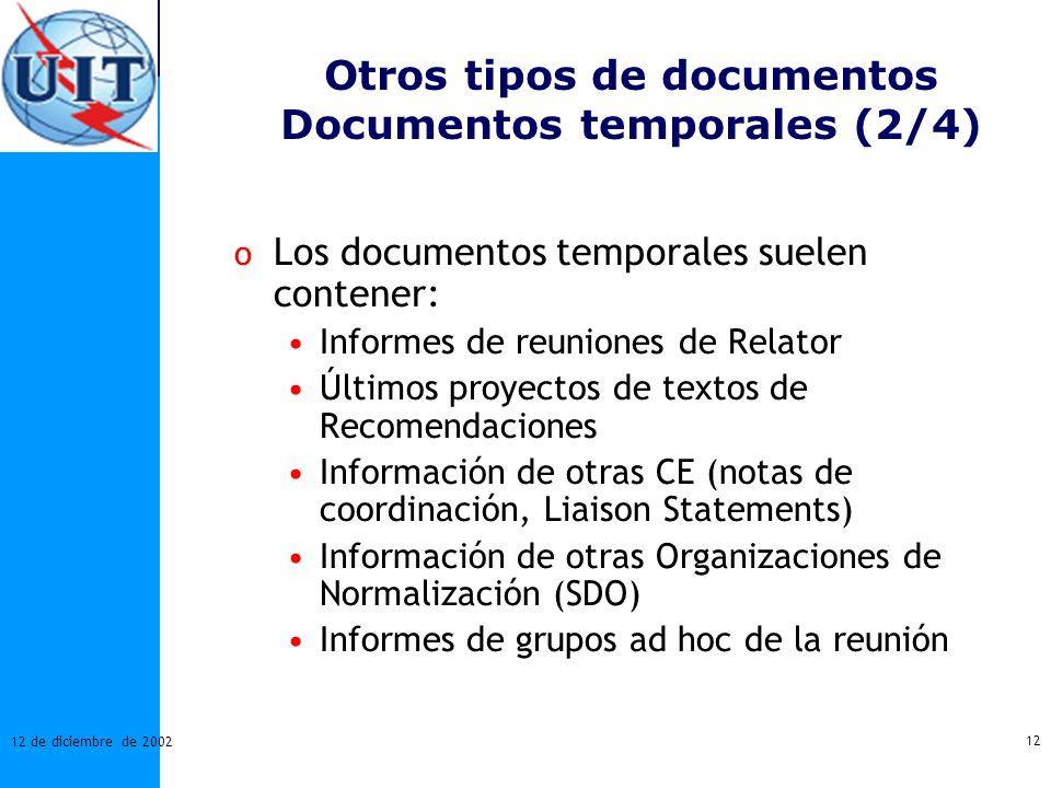 12 12 de diciembre de 2002 Otros tipos de documentos Documentos temporales (2/4) o Los documentos temporales suelen contener: Informes de reuniones de