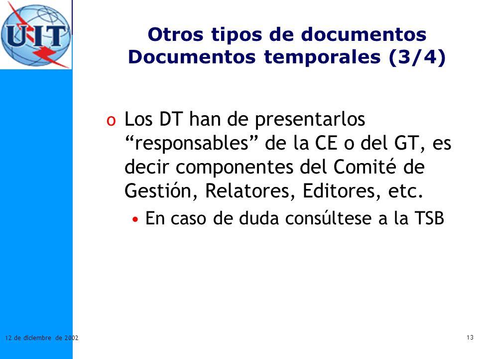 13 12 de diciembre de 2002 Otros tipos de documentos Documentos temporales (3/4) o Los DT han de presentarlos responsables de la CE o del GT, es decir