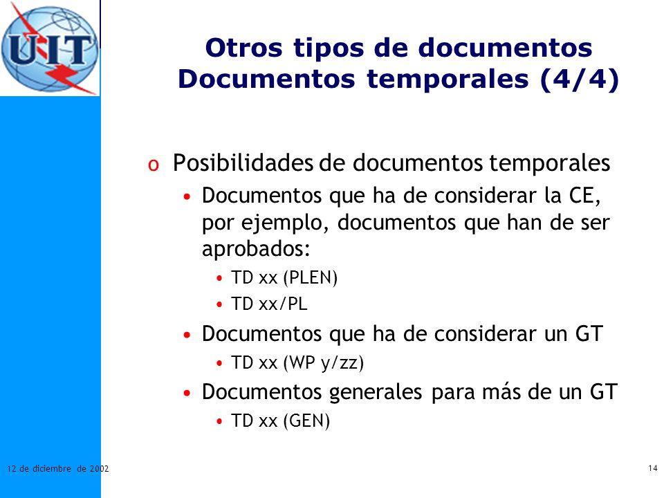 14 12 de diciembre de 2002 Otros tipos de documentos Documentos temporales (4/4) o Posibilidades de documentos temporales Documentos que ha de conside
