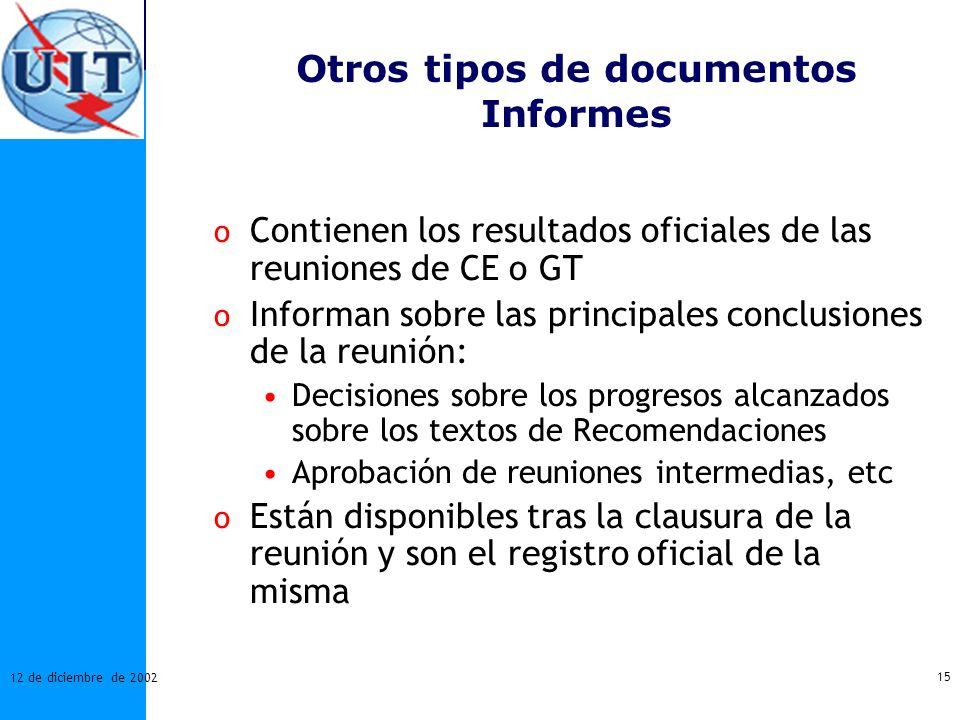 15 12 de diciembre de 2002 Otros tipos de documentos Informes o Contienen los resultados oficiales de las reuniones de CE o GT o Informan sobre las pr