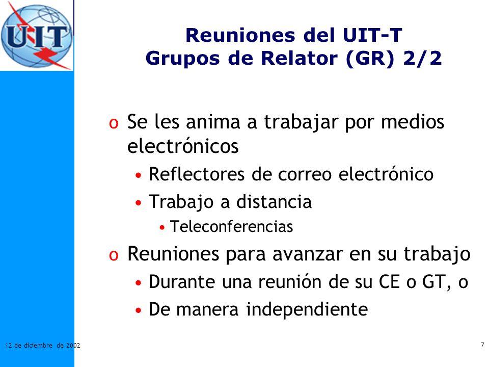7 12 de diciembre de 2002 Reuniones del UIT-T Grupos de Relator (GR) 2/2 o Se les anima a trabajar por medios electrónicos Reflectores de correo elect