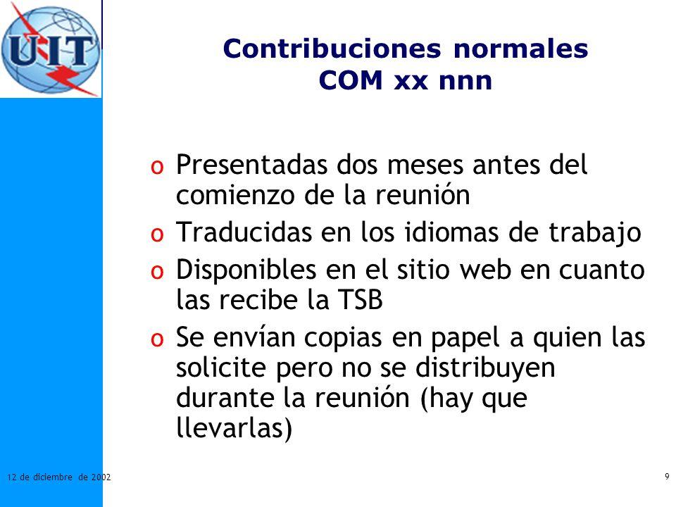 9 12 de diciembre de 2002 Contribuciones normales COM xx nnn o Presentadas dos meses antes del comienzo de la reunión o Traducidas en los idiomas de t