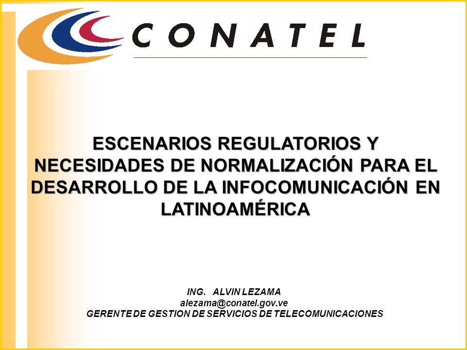 ESCENARIOS REGULATORIOS Y NECESIDADES DE NORMALIZACIÓN PARA EL DESARROLLO DE LA INFOCOMUNICACIÓN EN LATINOAMÉRICA ING.