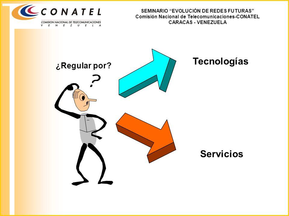 SEMINARIO EVOLUCIÓN DE REDES FUTURAS Comisión Nacional de Telecomunicaciones-CONATEL CARACAS - VENEZUELA ¿Regular por.
