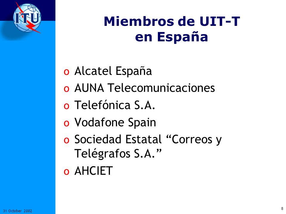 8 31 October 2002 Miembros de UIT-T en España o Alcatel España o AUNA Telecomunicaciones o Telefónica S.A.