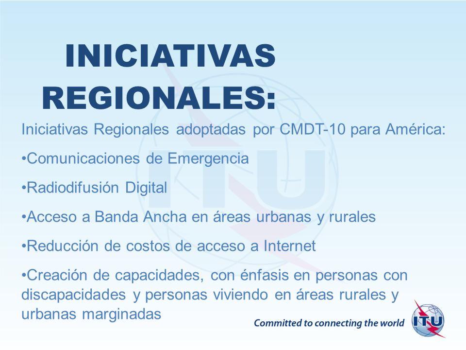 INICIATIVAS REGIONALES: Iniciativas Regionales adoptadas por CMDT-10 para América: Comunicaciones de Emergencia Radiodifusión Digital Acceso a Banda A