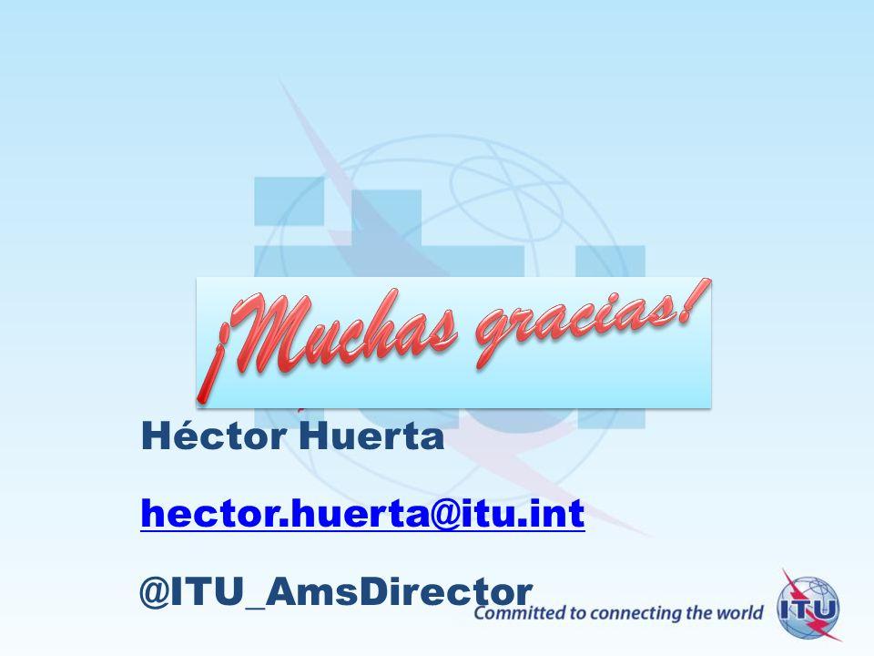 Héctor Huerta hector.huerta@itu.int @ITU_AmsDirector