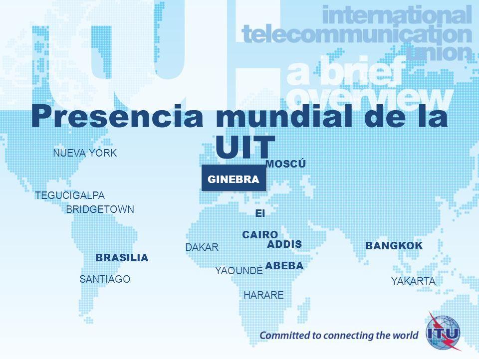 Presencia mundial de la UIT GINEBRA MOSCÚ El CAIRO ADDIS ABEBA BANGKOK BRASILIA SANTIAGO NUEVA YORK TEGUCIGALPA BRIDGETOWN DAKAR HARARE YAKARTA YAOUNDÉ