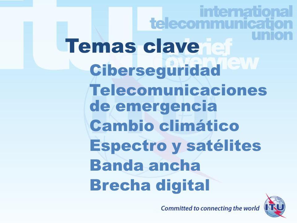 Temas clave Ciberseguridad Telecomunicaciones de emergencia Cambio climático Espectro y satélites Banda ancha Brecha digital