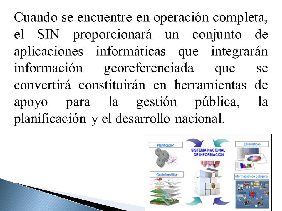 Cuando se encuentre en operación completa, el SIN proporcionará un conjunto de aplicaciones informáticas que integrarán información georeferenciada qu