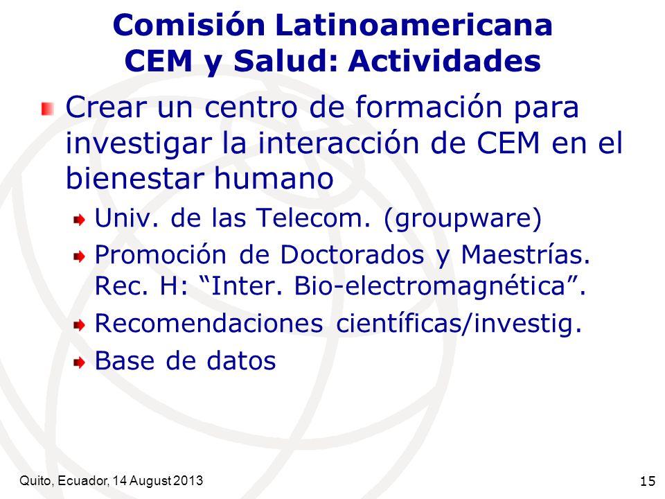 Quito, Ecuador, 14 August 2013 15 Comisión Latinoamericana CEM y Salud: Actividades Crear un centro de formación para investigar la interacción de CEM