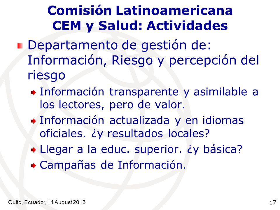 Quito, Ecuador, 14 August 2013 17 Comisión Latinoamericana CEM y Salud: Actividades Departamento de gestión de: Información, Riesgo y percepción del r