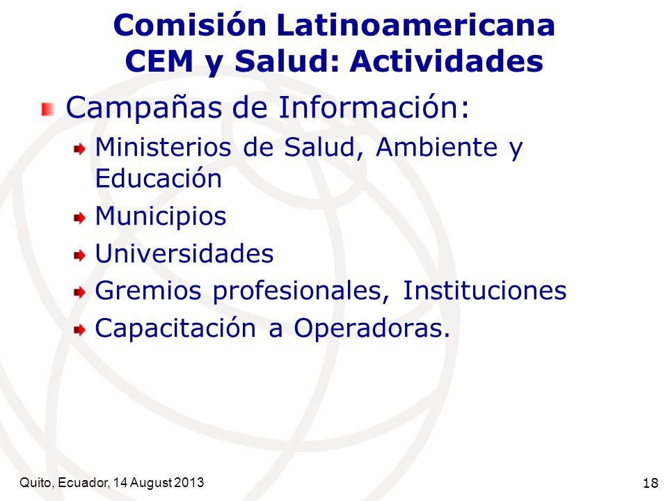 Quito, Ecuador, 14 August 2013 18 Comisión Latinoamericana CEM y Salud: Actividades Campañas de Información: Ministerios de Salud, Ambiente y Educació