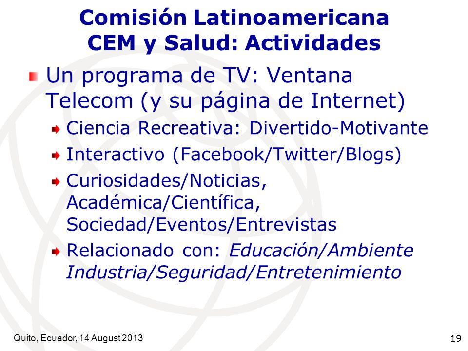Quito, Ecuador, 14 August 2013 19 Comisión Latinoamericana CEM y Salud: Actividades Un programa de TV: Ventana Telecom (y su página de Internet) Cienc