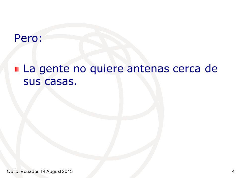 Quito, Ecuador, 14 August 2013 5 Antecedentes: Preocupaciones de salud Cáncer (produce, acelera, agrava) Población más sensible: Niños, embarazadas, ancianos, enfermos Riesgos de infertilidad Hipersensibilidad Perturbaciones al bienestar general, etc.