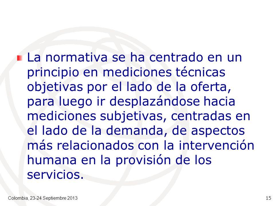 La normativa se ha centrado en un principio en mediciones técnicas objetivas por el lado de la oferta, para luego ir desplazándose hacia mediciones subjetivas, centradas en el lado de la demanda, de aspectos más relacionados con la intervención humana en la provisión de los servicios.