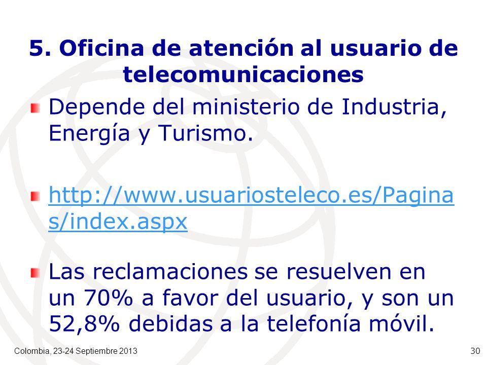 5. Oficina de atención al usuario de telecomunicaciones Depende del ministerio de Industria, Energía y Turismo. http://www.usuariosteleco.es/Pagina s/