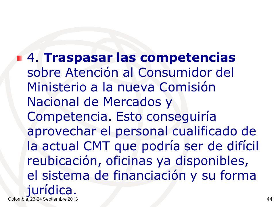 4. Traspasar las competencias sobre Atención al Consumidor del Ministerio a la nueva Comisión Nacional de Mercados y Competencia. Esto conseguiría apr