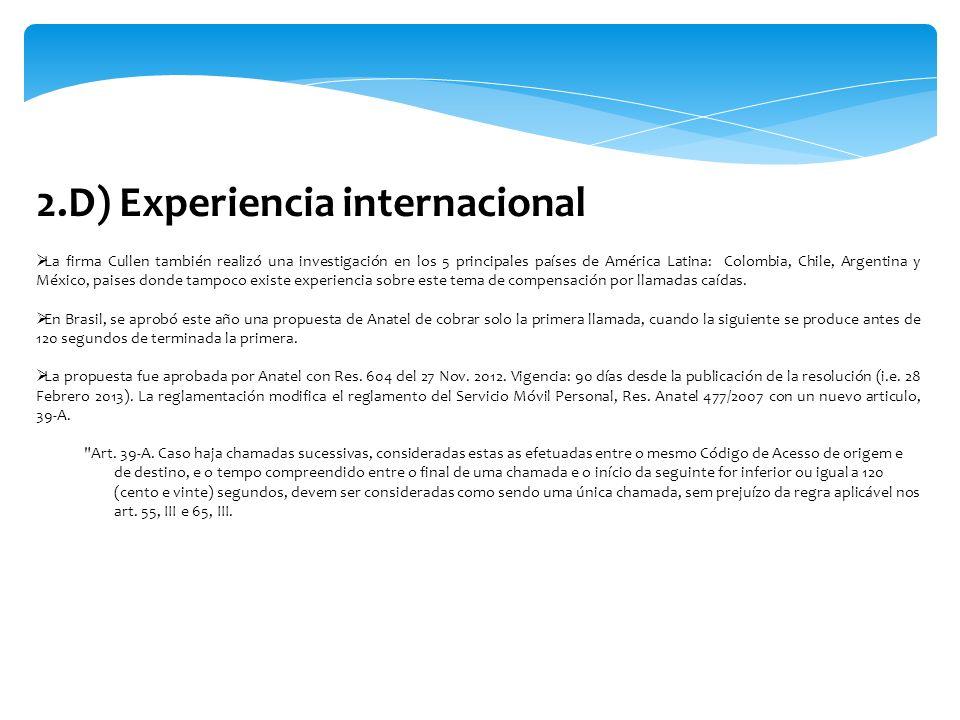 2.D) Experiencia internacional La firma Cullen también realizó una investigación en los 5 principales países de América Latina: Colombia, Chile, Argen