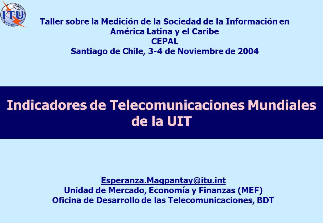 Indicadores de Telecomunicaciones Mundiales de la UIT Esperanza.Magpantay@itu.int Unidad de Mercado, Economía y Finanzas (MEF) Oficina de Desarrollo d
