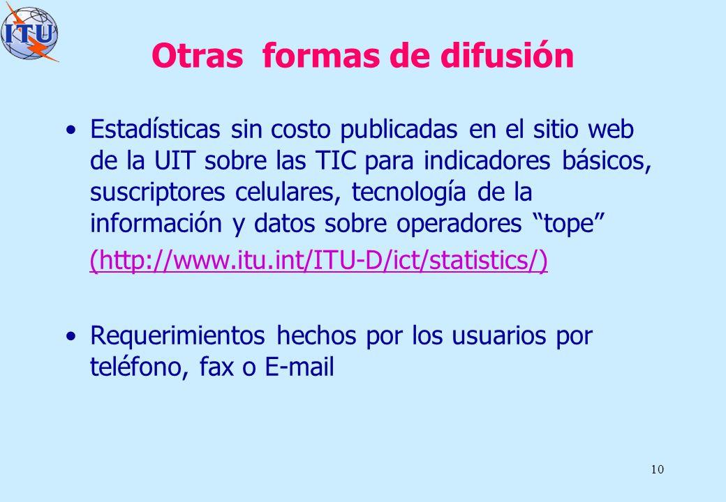 10 Otras formas de difusión Estadísticas sin costo publicadas en el sitio web de la UIT sobre las TIC para indicadores básicos, suscriptores celulares