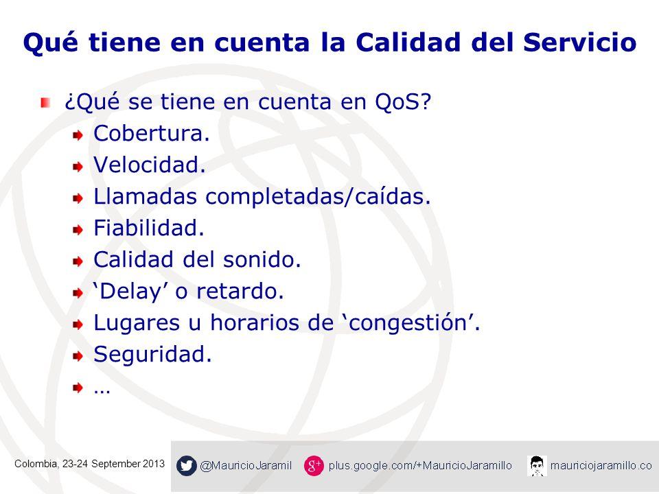 Qué tiene en cuenta la Calidad del Servicio ¿Qué se tiene en cuenta en QoS? Cobertura. Velocidad. Llamadas completadas/caídas. Fiabilidad. Calidad del