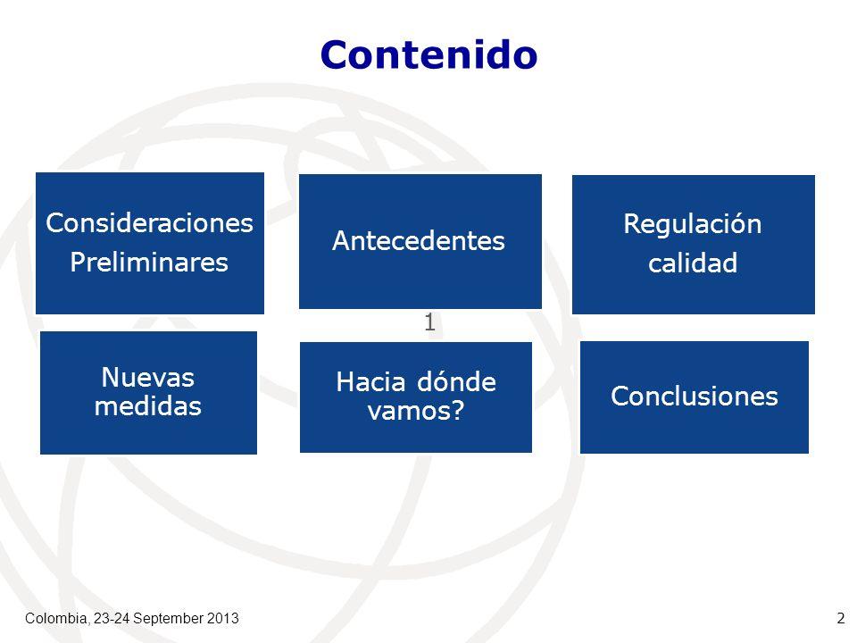 Contenido Colombia, 23-24 September 2013 2 1 Consideraciones Preliminares Antecedentes Regulación calidad Nuevas medidas Conclusiones Hacia dónde vamos