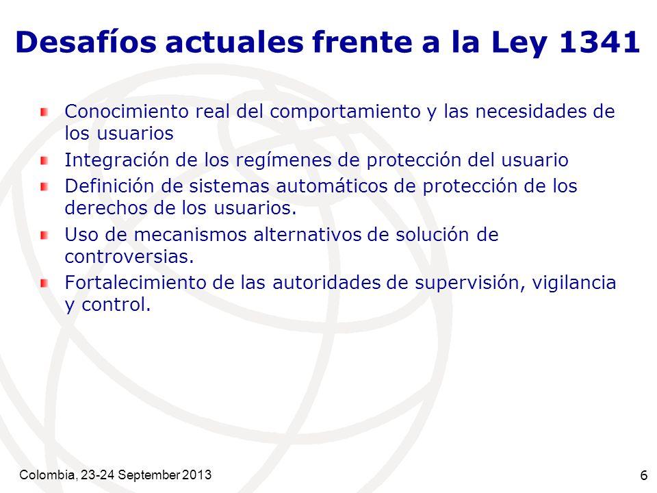 6 Desafíos actuales frente a la Ley 1341 Conocimiento real del comportamiento y las necesidades de los usuarios Integración de los regímenes de protección del usuario Definición de sistemas automáticos de protección de los derechos de los usuarios.