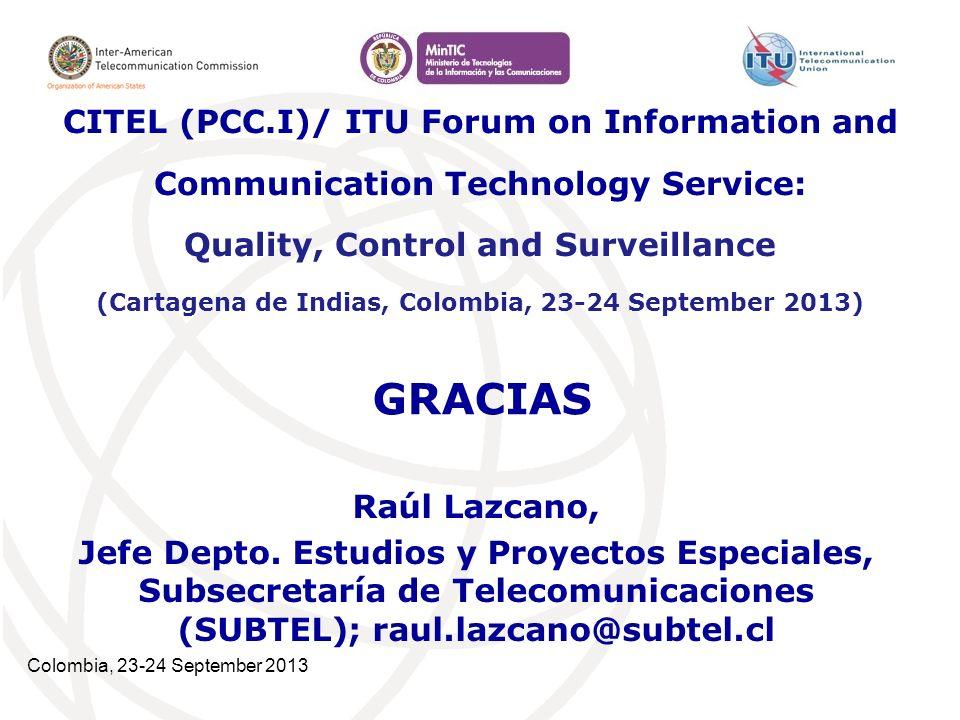 Colombia, 23-24 September 2013 GRACIAS Raúl Lazcano, Jefe Depto. Estudios y Proyectos Especiales, Subsecretaría de Telecomunicaciones (SUBTEL); raul.l