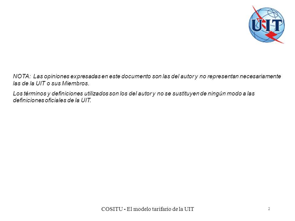 COSITU - El modelo tarifario de la UIT 2 NOTA: Las opiniones expresadas en este documento son las del autor y no representan necesariamente las de la