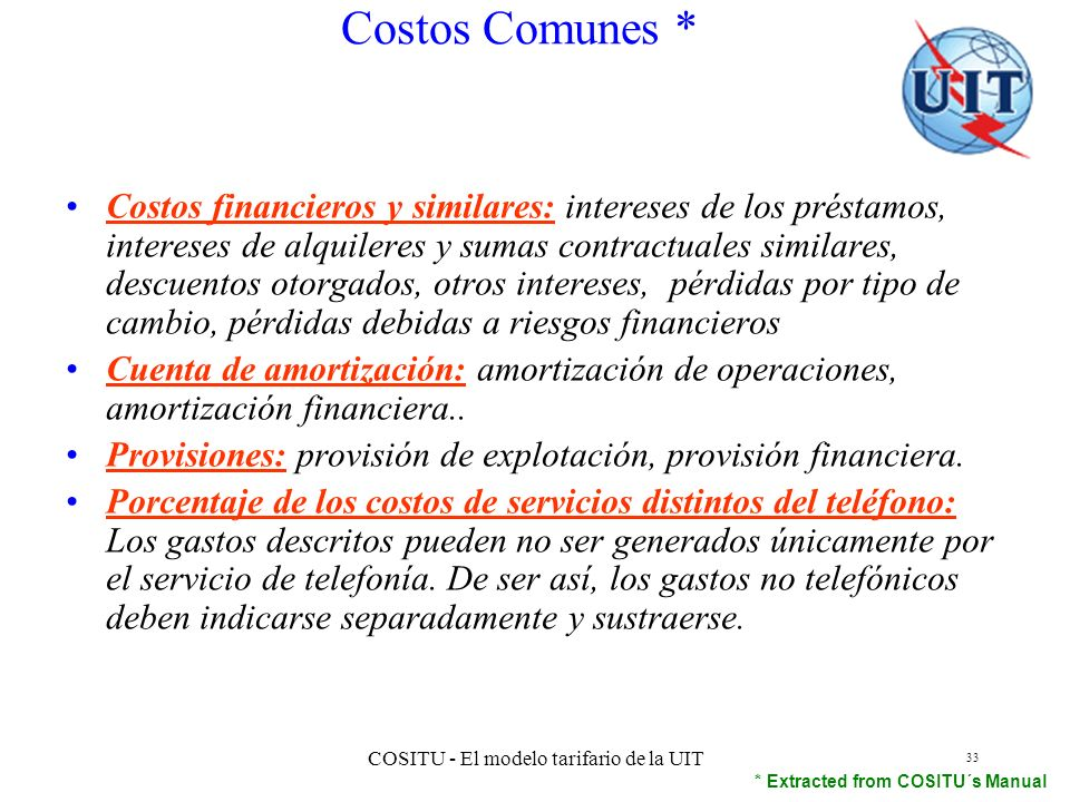 COSITU - El modelo tarifario de la UIT 33 Costos financieros y similares: intereses de los préstamos, intereses de alquileres y sumas contractuales si