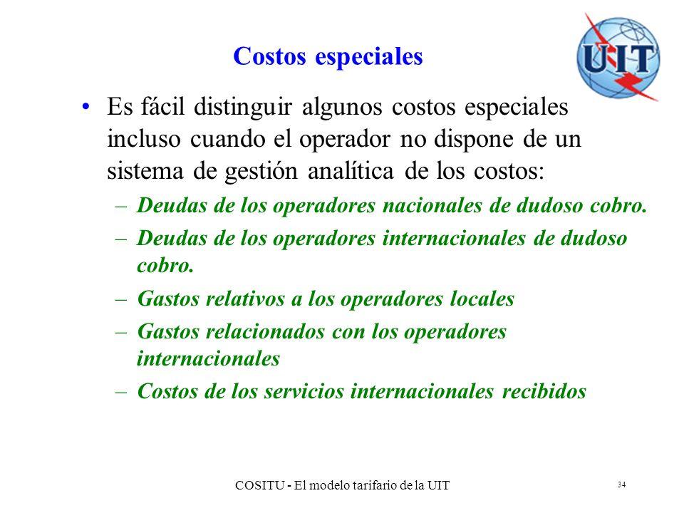 COSITU - El modelo tarifario de la UIT 34 Costos especiales Es fácil distinguir algunos costos especiales incluso cuando el operador no dispone de un