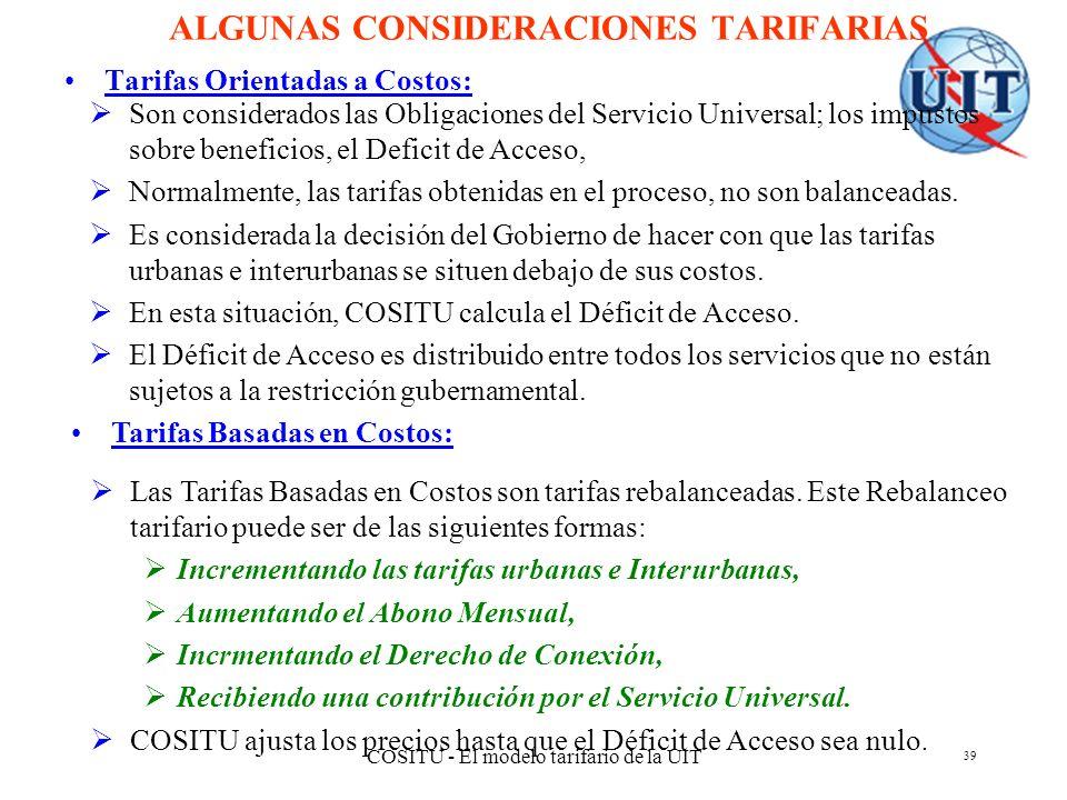 COSITU - El modelo tarifario de la UIT 39 ALGUNAS CONSIDERACIONES TARIFARIAS Tarifas Orientadas a Costos: Son considerados las Obligaciones del Servic