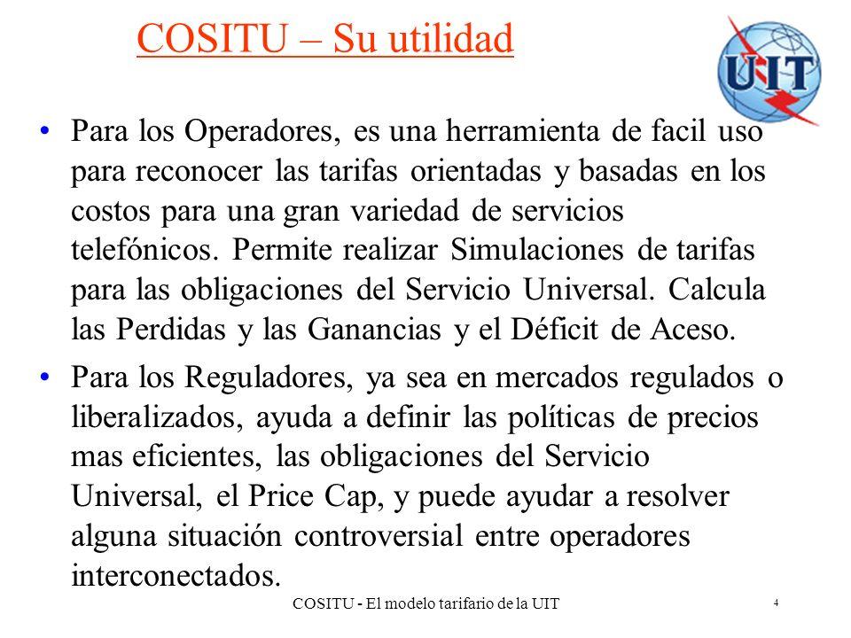 COSITU - El modelo tarifario de la UIT 4 COSITU – Su utilidad Para los Operadores, es una herramienta de facil uso para reconocer las tarifas orientad