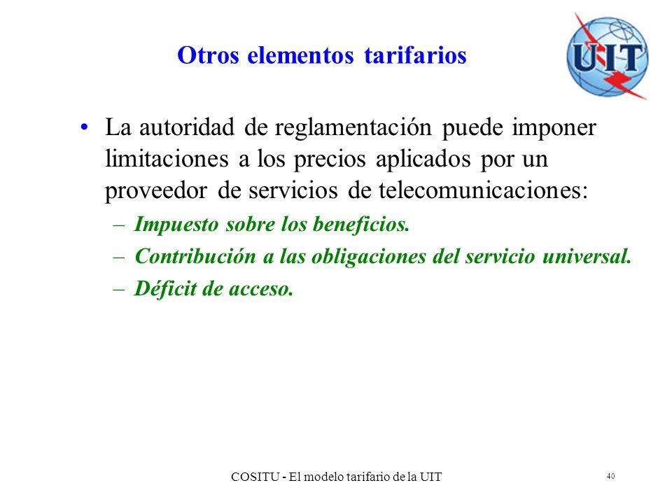 COSITU - El modelo tarifario de la UIT 40 Otros elementos tarifarios La autoridad de reglamentación puede imponer limitaciones a los precios aplicados