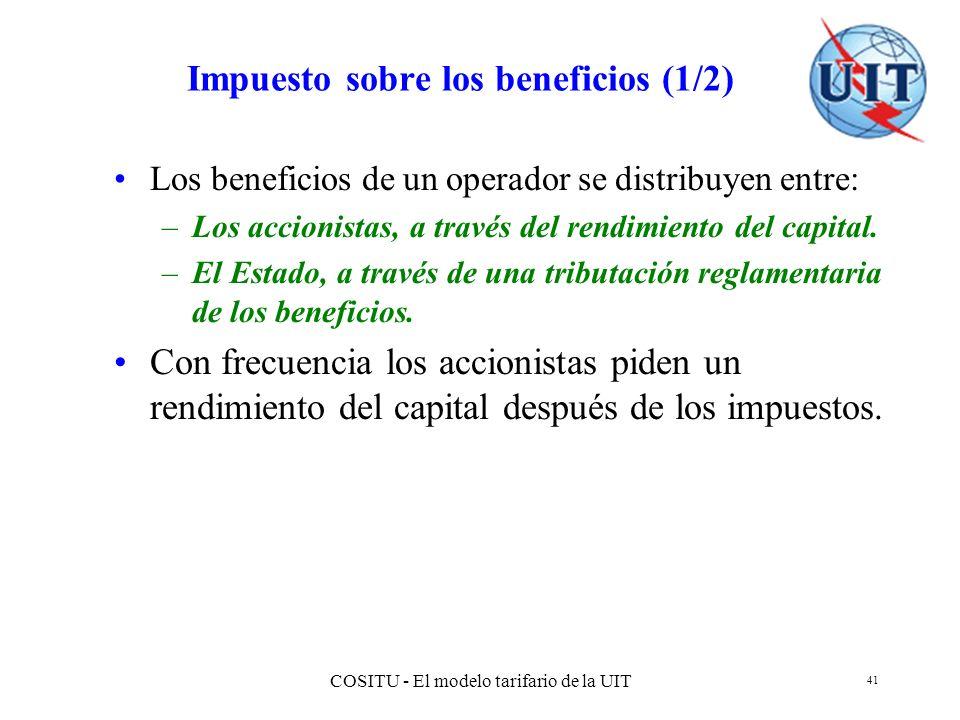 COSITU - El modelo tarifario de la UIT 41 Impuesto sobre los beneficios (1/2) Los beneficios de un operador se distribuyen entre: –Los accionistas, a