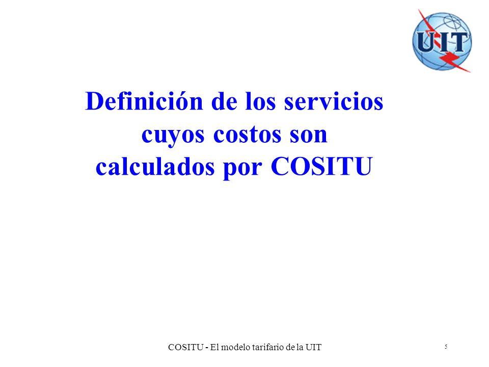 COSITU - El modelo tarifario de la UIT 5 Definición de los servicios cuyos costos son calculados por COSITU