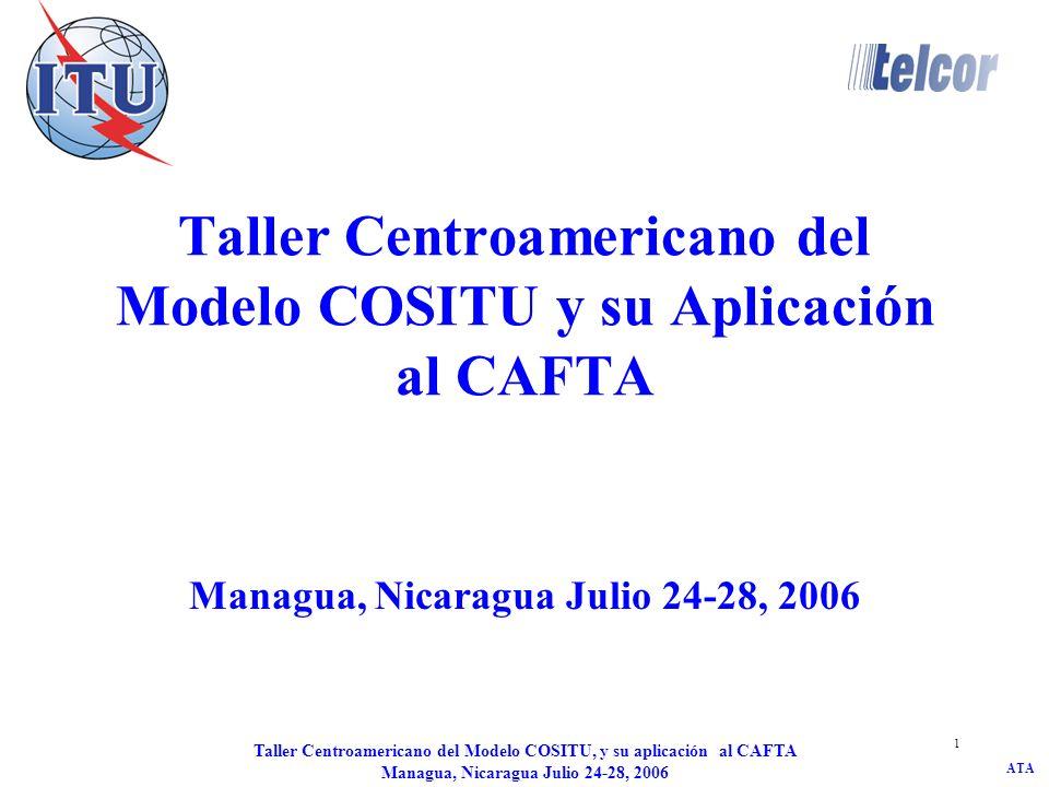 ATA Taller Centroamericano del Modelo COSITU, y su aplicación al CAFTA Managua, Nicaragua Julio 24-28, 2006 1 Taller Centroamericano del Modelo COSITU