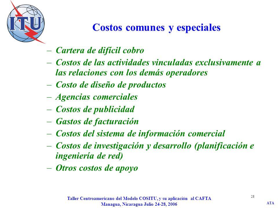 ATA Taller Centroamericano del Modelo COSITU, y su aplicación al CAFTA Managua, Nicaragua Julio 24-28, 2006 28 Costos comunes y especiales –Cartera de