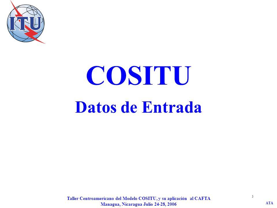 ATA Taller Centroamericano del Modelo COSITU, y su aplicación al CAFTA Managua, Nicaragua Julio 24-28, 2006 3 COSITU Datos de Entrada